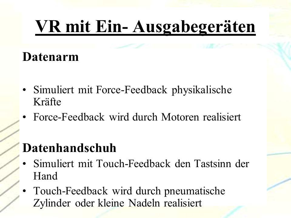 7 VR mit Ein- Ausgabegeräten Datenarm Simuliert mit Force-Feedback physikalische Kräfte Force-Feedback wird durch Motoren realisiert Datenhandschuh Si