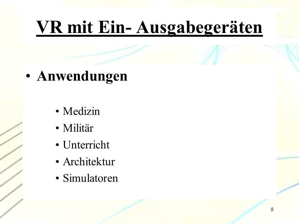 9 VR mit Ein- Ausgabegeräten Kurzweils Vorschlag zum Eintauchen in VR Visuelles Ausgabegerät haptische Schnittstelle Kabine Rotierende Tretmühle Geruchssinn