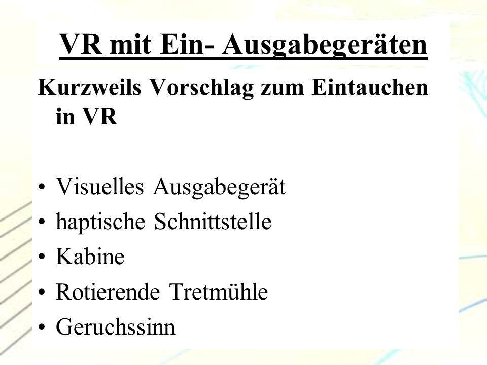 9 VR mit Ein- Ausgabegeräten Kurzweils Vorschlag zum Eintauchen in VR Visuelles Ausgabegerät haptische Schnittstelle Kabine Rotierende Tretmühle Geruc