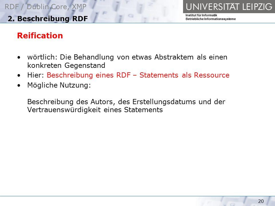 RDF / Dublin Core, XMP Institut für Informatik Betriebliche Informationssysteme 20 2. Beschreibung RDF Reification wörtlich: Die Behandlung von etwas