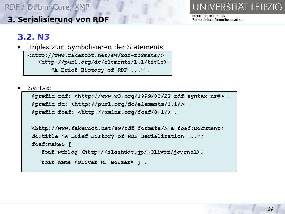 RDF / Dublin Core, XMP Institut für Informatik Betriebliche Informationssysteme 29 3. Serialisierung von RDF 3.2. N3 Triples zum Symbolisieren der Sta