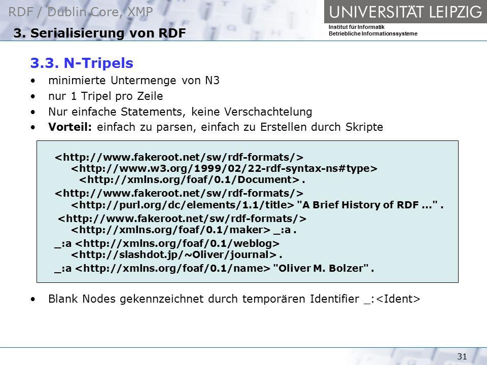 RDF / Dublin Core, XMP Institut für Informatik Betriebliche Informationssysteme 31 3. Serialisierung von RDF 3.3. N-Tripels minimierte Untermenge von
