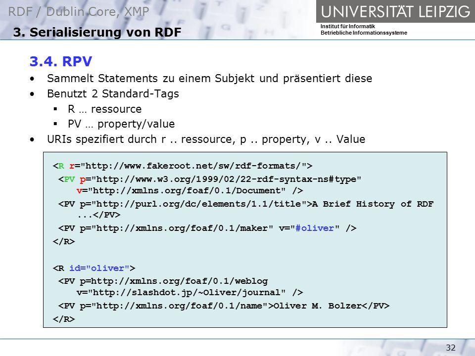 RDF / Dublin Core, XMP Institut für Informatik Betriebliche Informationssysteme 32 3. Serialisierung von RDF 3.4. RPV Sammelt Statements zu einem Subj