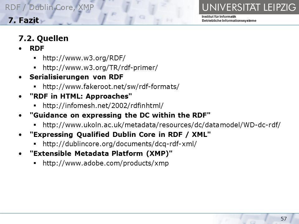 RDF / Dublin Core, XMP Institut für Informatik Betriebliche Informationssysteme 57 7. Fazit 7.2. Quellen RDF  http://www.w3.org/RDF/  http://www.w3.