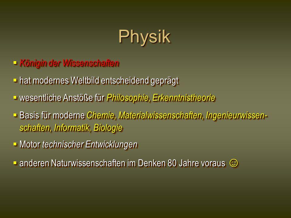 PhysikPhysik  Königin der Wissenschaften  hat modernes Weltbild entscheidend geprägt  wesentliche Anstöße für Philosophie, Erkenntnistheorie  Basi