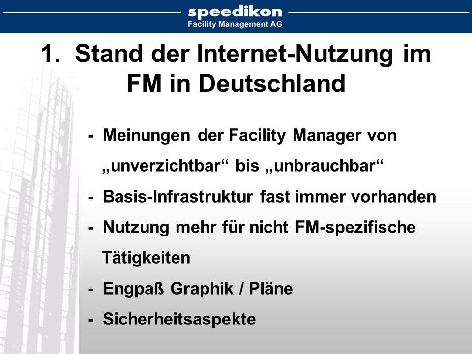 """1. Stand der Internet-Nutzung im FM in Deutschland -Meinungen der Facility Manager von """"unverzichtbar"""" bis """"unbrauchbar"""" -Basis-Infrastruktur fast imm"""