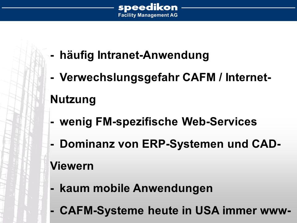-häufig Intranet-Anwendung -Verwechslungsgefahr CAFM / Internet- Nutzung -wenig FM-spezifische Web-Services -Dominanz von ERP-Systemen und CAD- Viewern -kaum mobile Anwendungen -CAFM-Systeme heute in USA immer www- basierend