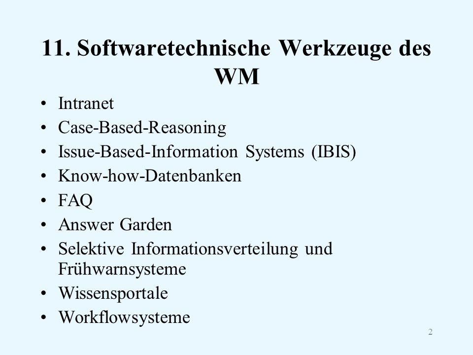 2 11. Softwaretechnische Werkzeuge des WM Intranet Case-Based-Reasoning Issue-Based-Information Systems (IBIS) Know-how-Datenbanken FAQ Answer Garden