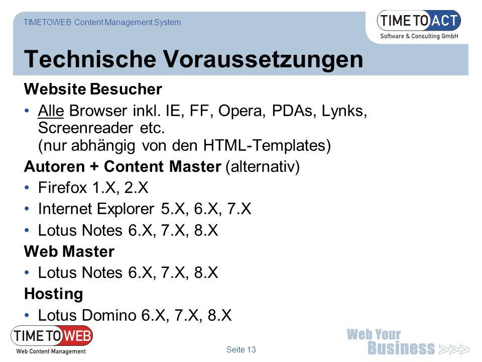 Seite 13 Technische Voraussetzungen TIMETOWEB Content Management System Website Besucher Alle Browser inkl. IE, FF, Opera, PDAs, Lynks, Screenreader e