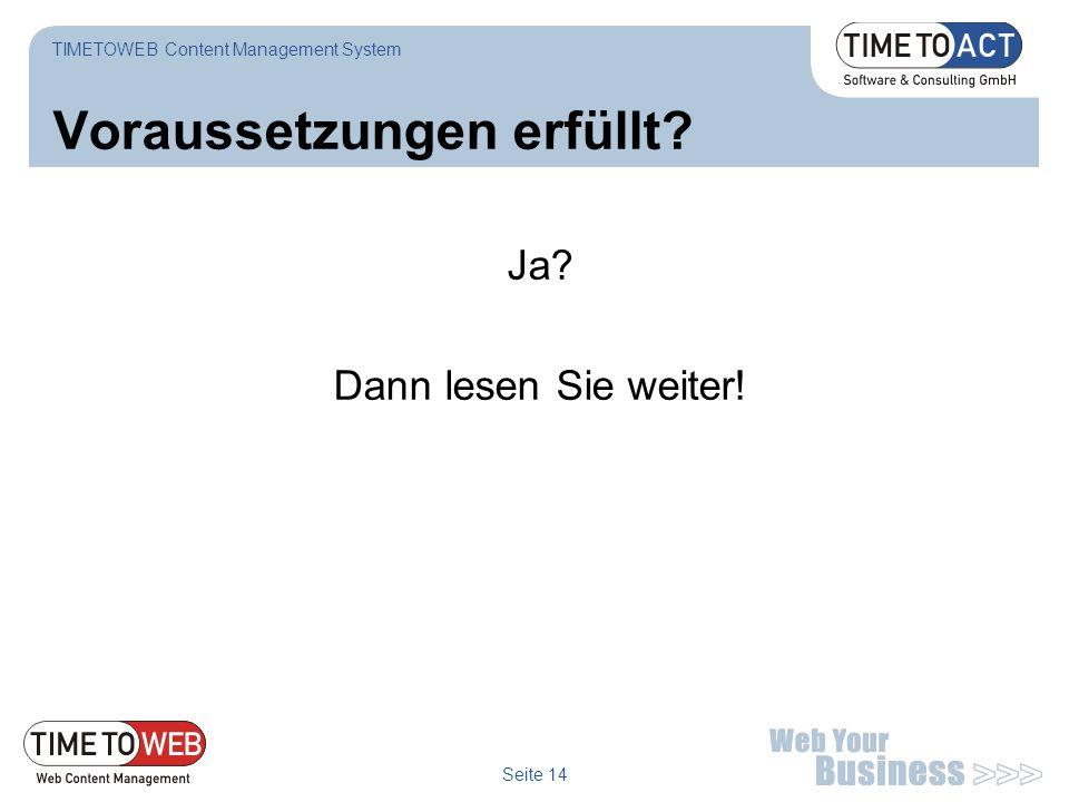 Seite 14 Voraussetzungen erfüllt? TIMETOWEB Content Management System Ja? Dann lesen Sie weiter!