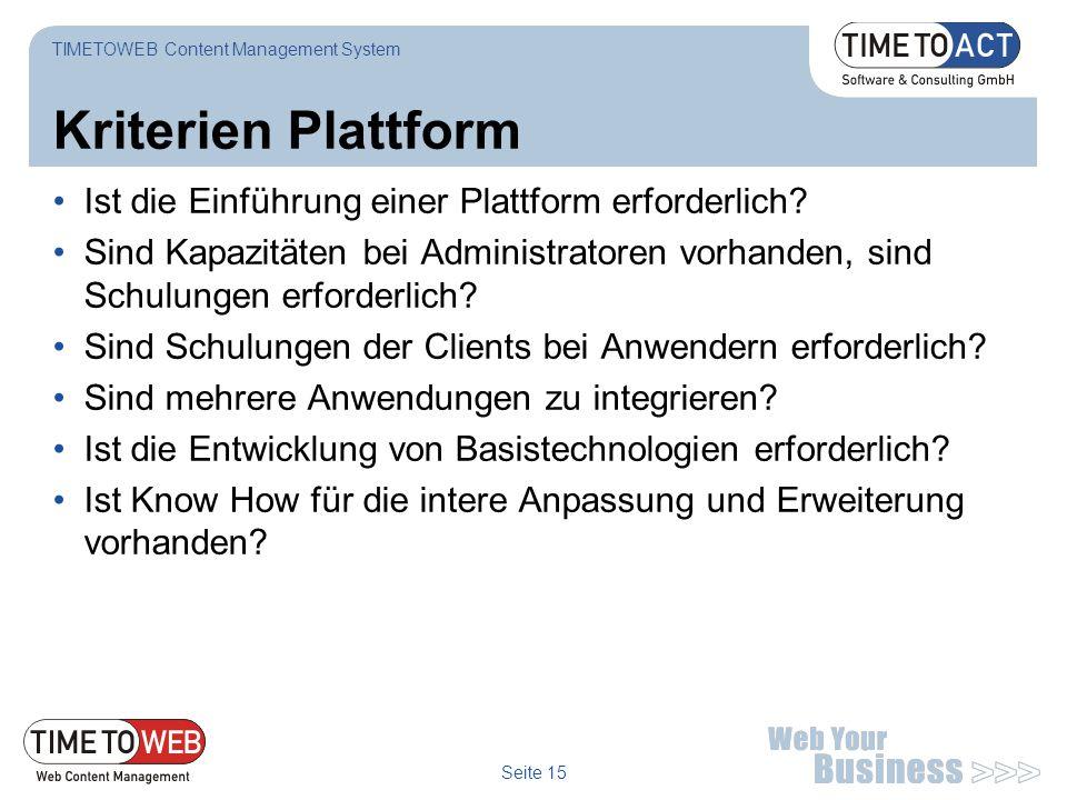 Seite 15 Kriterien Plattform TIMETOWEB Content Management System Ist die Einführung einer Plattform erforderlich? Sind Kapazitäten bei Administratoren