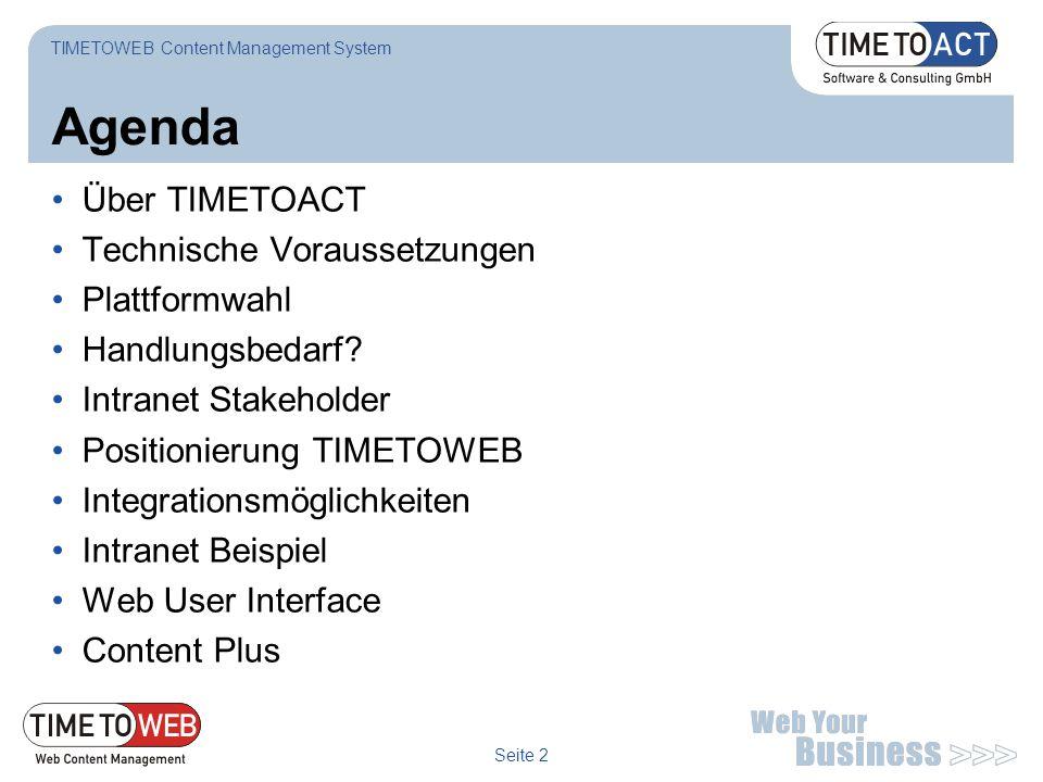 Seite 2 Agenda Über TIMETOACT Technische Voraussetzungen Plattformwahl Handlungsbedarf? Intranet Stakeholder Positionierung TIMETOWEB Integrationsmögl
