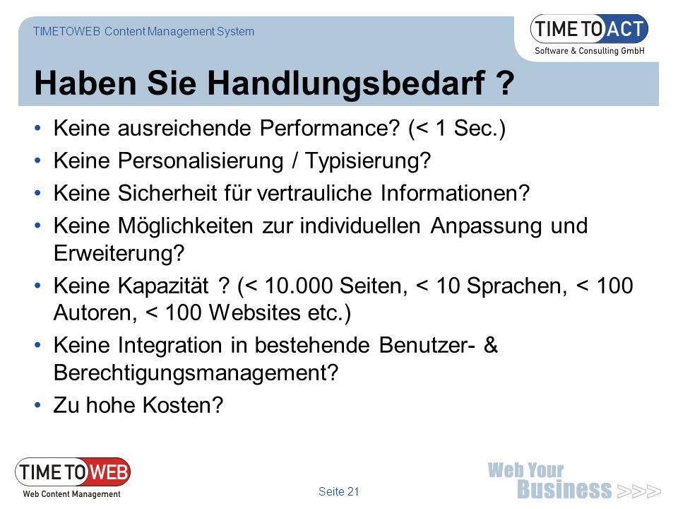 Seite 21 Haben Sie Handlungsbedarf ? TIMETOWEB Content Management System Keine ausreichende Performance? (< 1 Sec.) Keine Personalisierung / Typisieru