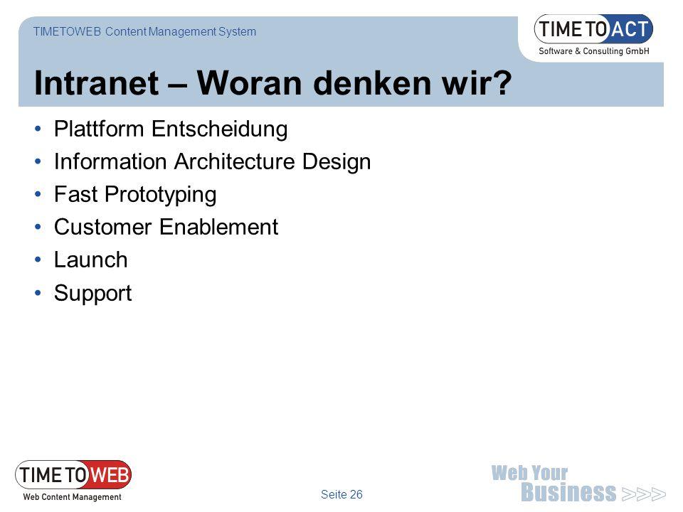 Seite 26 Intranet – Woran denken wir? Plattform Entscheidung Information Architecture Design Fast Prototyping Customer Enablement Launch Support TIMET
