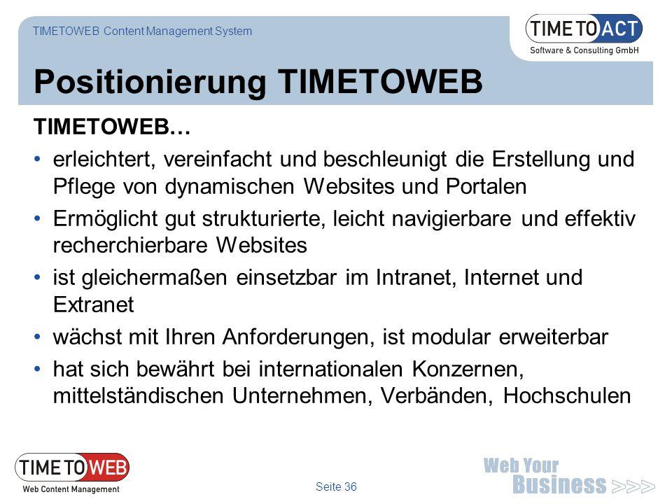 Seite 36 Positionierung TIMETOWEB TIMETOWEB… erleichtert, vereinfacht und beschleunigt die Erstellung und Pflege von dynamischen Websites und Portalen