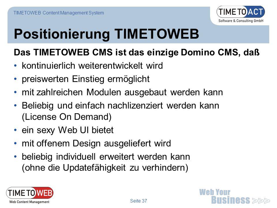 Seite 37 Positionierung TIMETOWEB TIMETOWEB Content Management System Das TIMETOWEB CMS ist das einzige Domino CMS, daß kontinuierlich weiterentwickel