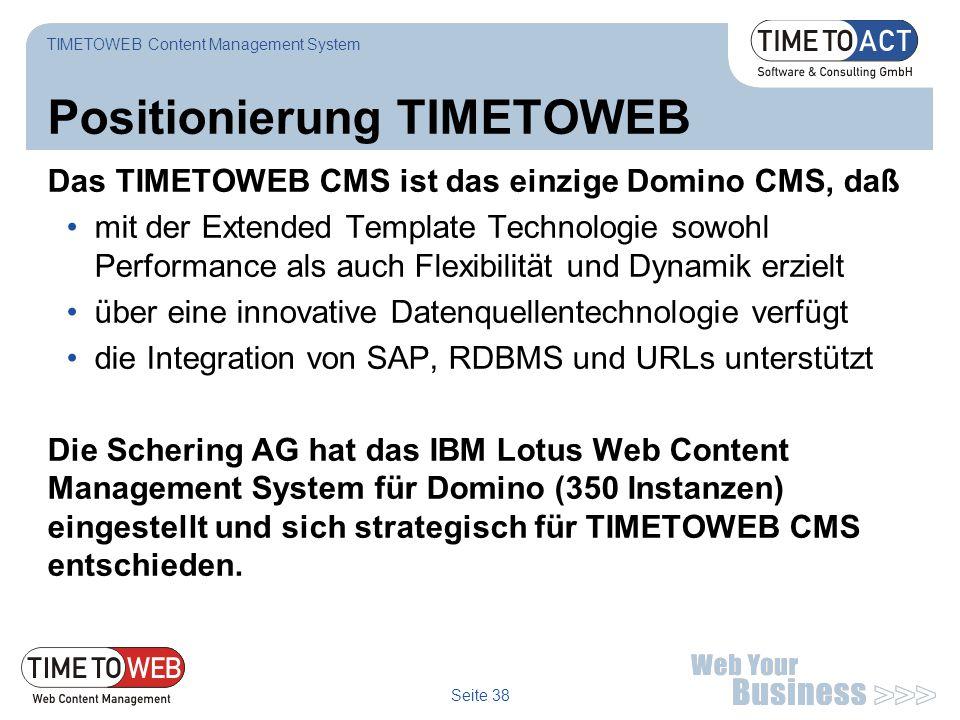 Seite 38 Positionierung TIMETOWEB TIMETOWEB Content Management System Das TIMETOWEB CMS ist das einzige Domino CMS, daß mit der Extended Template Tech
