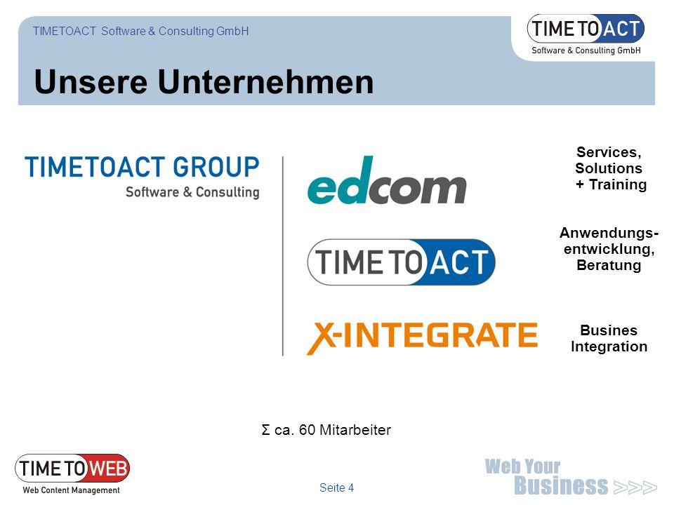 Seite 4 Unsere Unternehmen Σ ca. 60 Mitarbeiter TIMETOACT Software & Consulting GmbH Services, Solutions + Training Anwendungs- entwicklung, Beratung