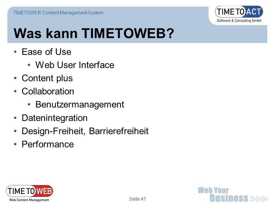 Seite 47 Was kann TIMETOWEB? Ease of Use Web User Interface Content plus Collaboration Benutzermanagement Datenintegration Design-Freiheit, Barrierefr