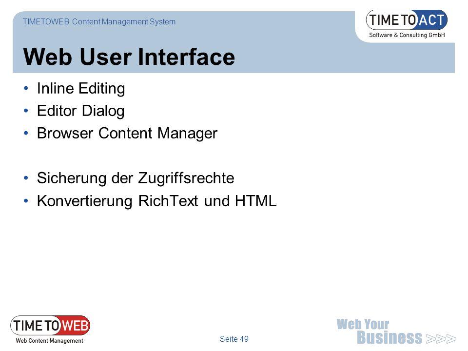 Seite 49 Web User Interface Inline Editing Editor Dialog Browser Content Manager Sicherung der Zugriffsrechte Konvertierung RichText und HTML TIMETOWE