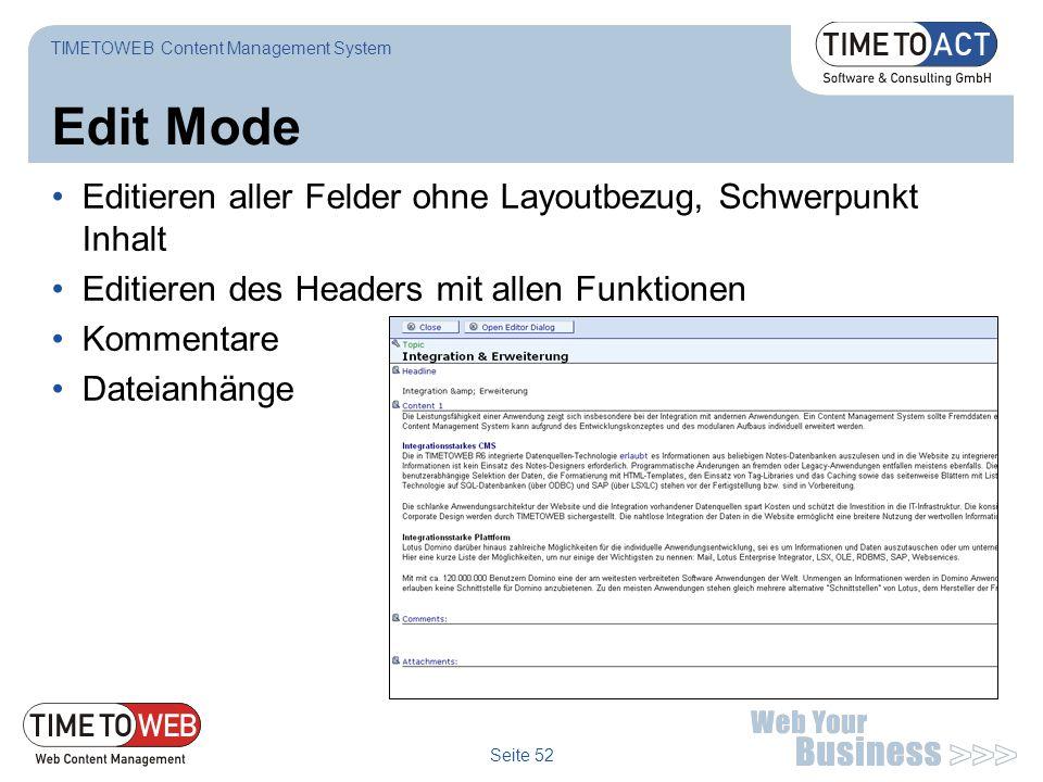 Seite 52 Edit Mode Editieren aller Felder ohne Layoutbezug, Schwerpunkt Inhalt Editieren des Headers mit allen Funktionen Kommentare Dateianhänge TIME