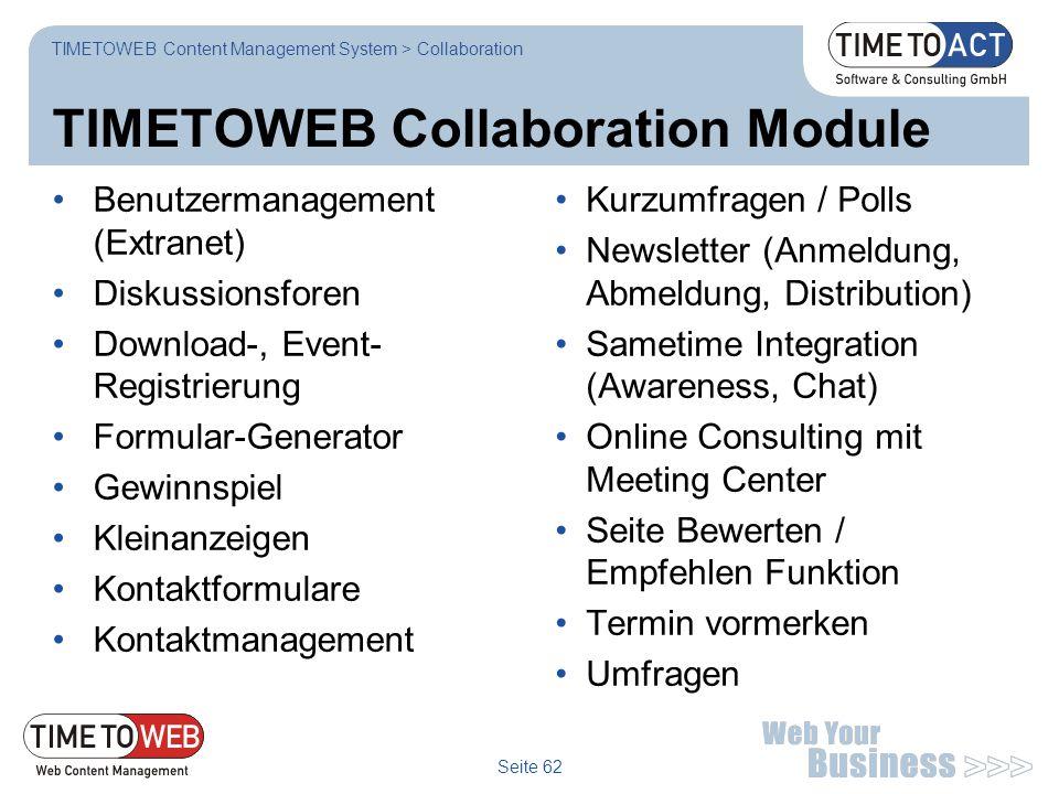Seite 62 TIMETOWEB Collaboration Module Benutzermanagement (Extranet) Diskussionsforen Download-, Event- Registrierung Formular-Generator Gewinnspiel