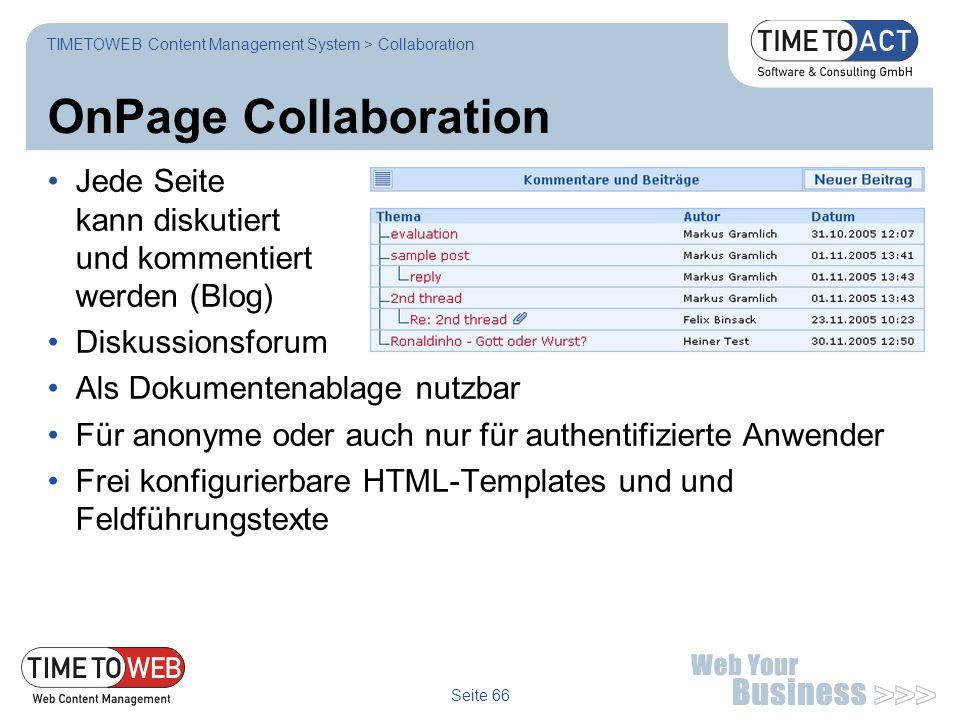 Seite 66 OnPage Collaboration Jede Seite kann diskutiert und kommentiert werden (Blog) Diskussionsforum Als Dokumentenablage nutzbar Für anonyme oder