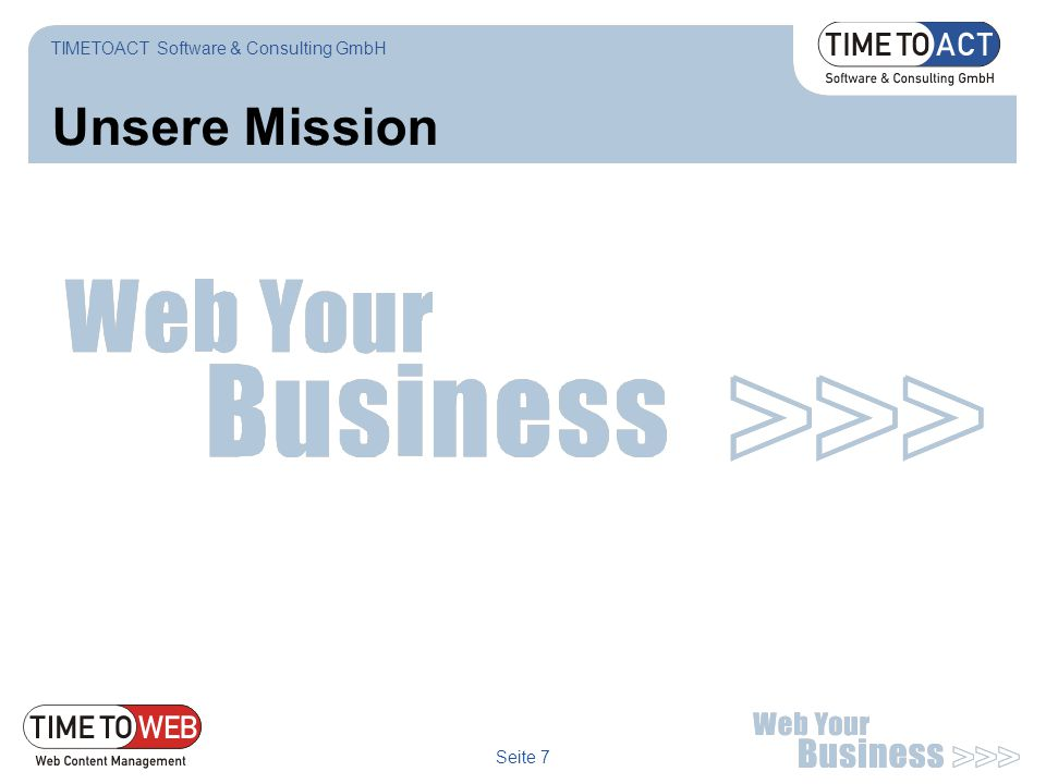 Seite 7 Unsere Mission TIMETOACT Software & Consulting GmbH