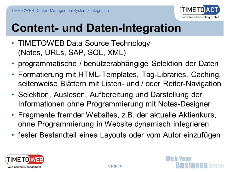 Seite 70 Content- und Daten-Integration TIMETOWEB Data Source Technology (Notes, URLs, SAP, SQL, XML) programmatische / benutzerabhängige Selektion de