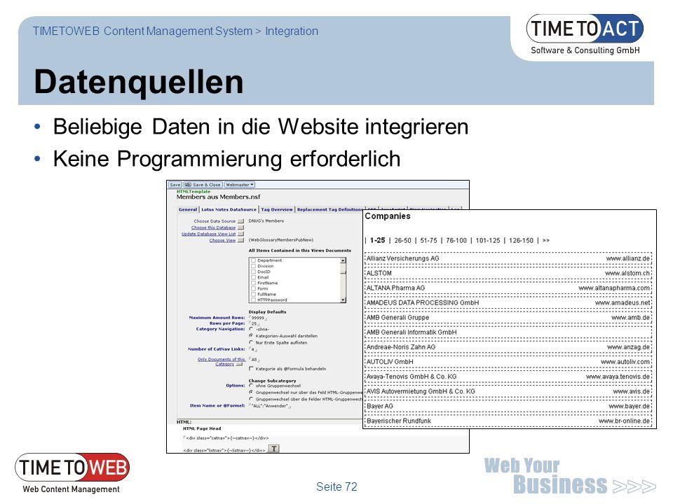 Seite 72 Datenquellen Beliebige Daten in die Website integrieren Keine Programmierung erforderlich TIMETOWEB Content Management System > Integration