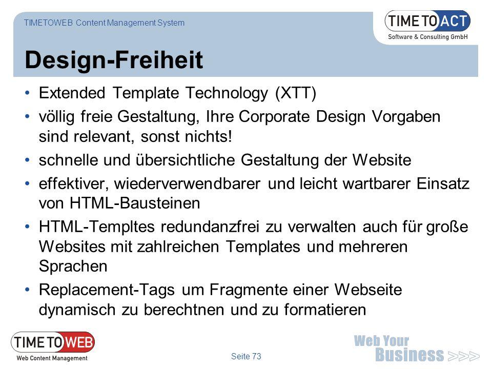Seite 73 Design-Freiheit Extended Template Technology (XTT) völlig freie Gestaltung, Ihre Corporate Design Vorgaben sind relevant, sonst nichts! schne