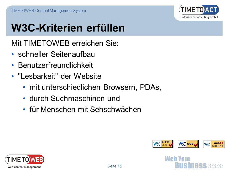 Seite 75 W3C-Kriterien erfüllen Mit TIMETOWEB erreichen Sie: schneller Seitenaufbau Benutzerfreundlichkeit