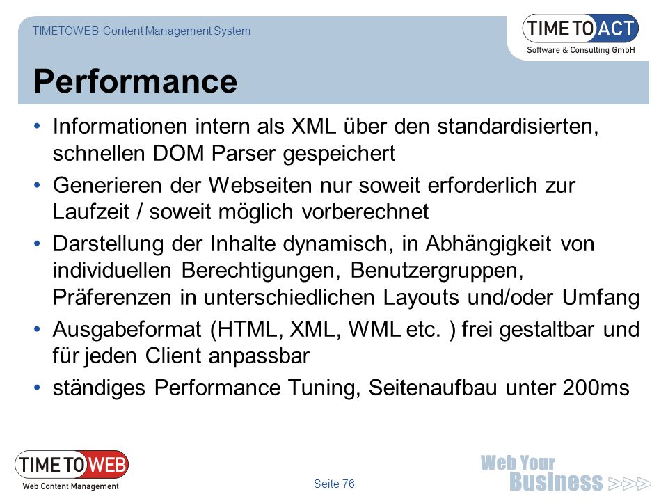 Seite 76 Performance Informationen intern als XML über den standardisierten, schnellen DOM Parser gespeichert Generieren der Webseiten nur soweit erfo