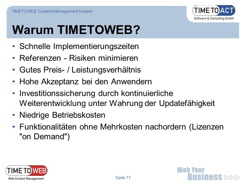 Seite 77 Warum TIMETOWEB? Schnelle Implementierungszeiten Referenzen - Risiken minimieren Gutes Preis- / Leistungsverhältnis Hohe Akzeptanz bei den An