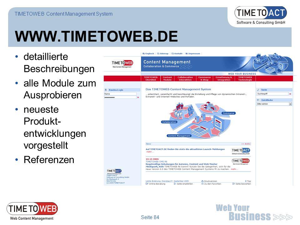 Seite 84 WWW.TIMETOWEB.DE TIMETOWEB Content Management System detaillierte Beschreibungen alle Module zum Ausprobieren neueste Produkt- entwicklungen