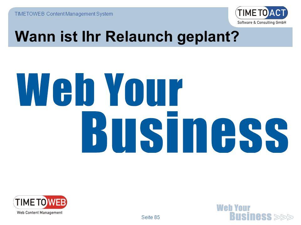 Seite 85 Wann ist Ihr Relaunch geplant? TIMETOWEB Content Management System