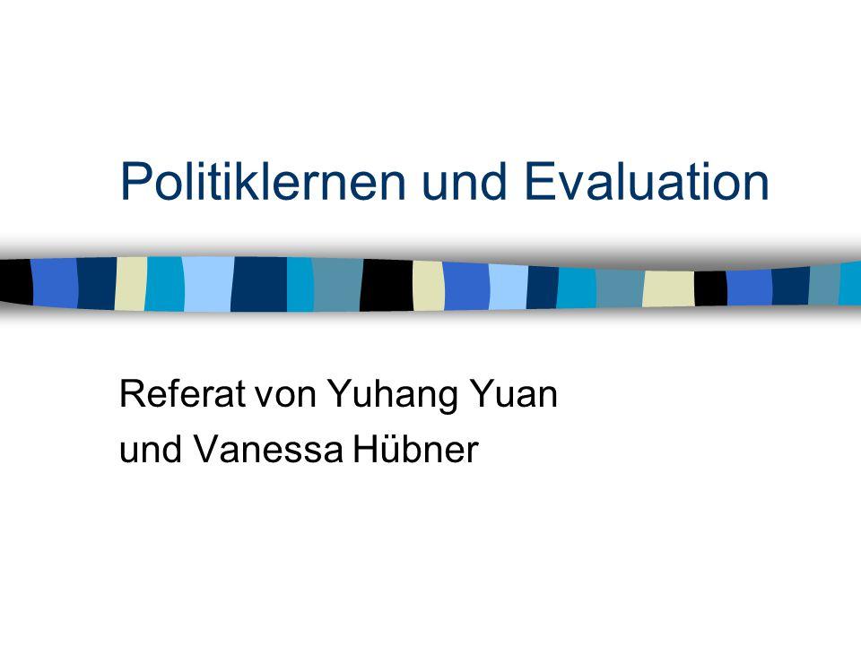 Politiklernen und Evaluation Referat von Yuhang Yuan und Vanessa Hübner