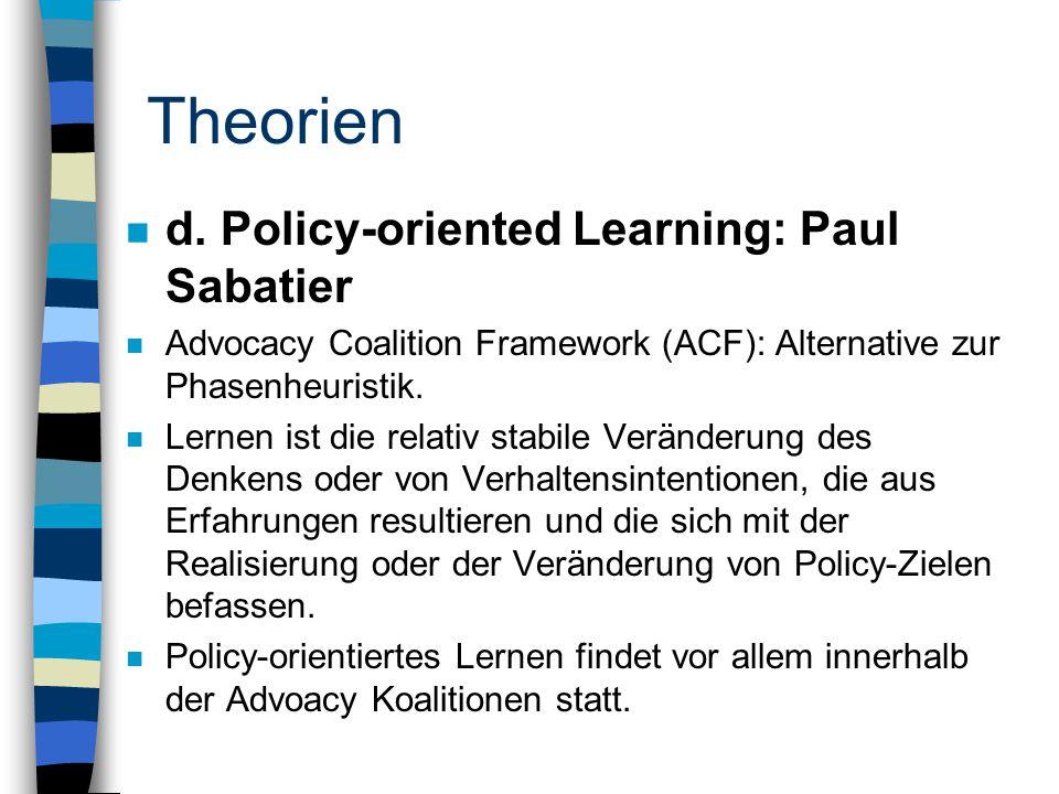 Theorien n d. Policy-oriented Learning: Paul Sabatier n Advocacy Coalition Framework (ACF): Alternative zur Phasenheuristik. n Lernen ist die relativ