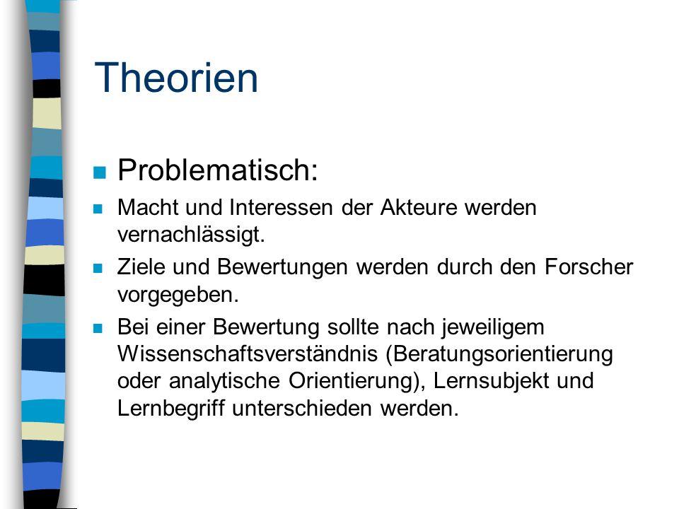 Theorien n Problematisch: n Macht und Interessen der Akteure werden vernachlässigt.