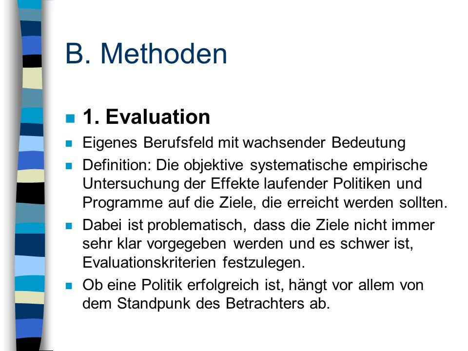 B. Methoden n 1. Evaluation n Eigenes Berufsfeld mit wachsender Bedeutung n Definition: Die objektive systematische empirische Untersuchung der Effekt
