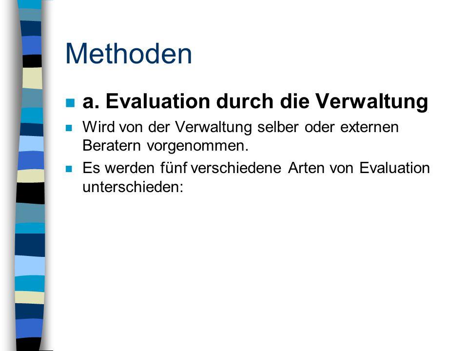 Methoden n a. Evaluation durch die Verwaltung n Wird von der Verwaltung selber oder externen Beratern vorgenommen. n Es werden fünf verschiedene Arten