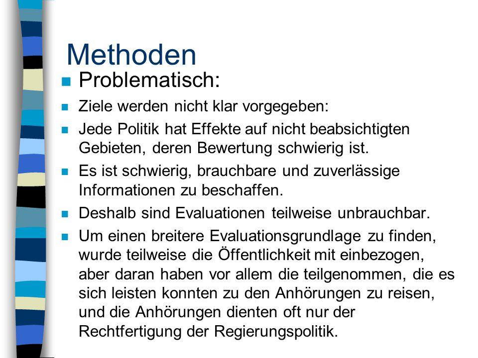 Methoden n Problematisch: n Ziele werden nicht klar vorgegeben: n Jede Politik hat Effekte auf nicht beabsichtigten Gebieten, deren Bewertung schwierig ist.
