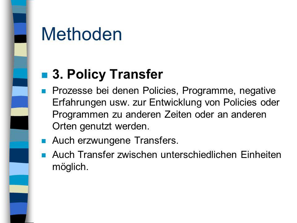 Methoden n 3. Policy Transfer n Prozesse bei denen Policies, Programme, negative Erfahrungen usw.