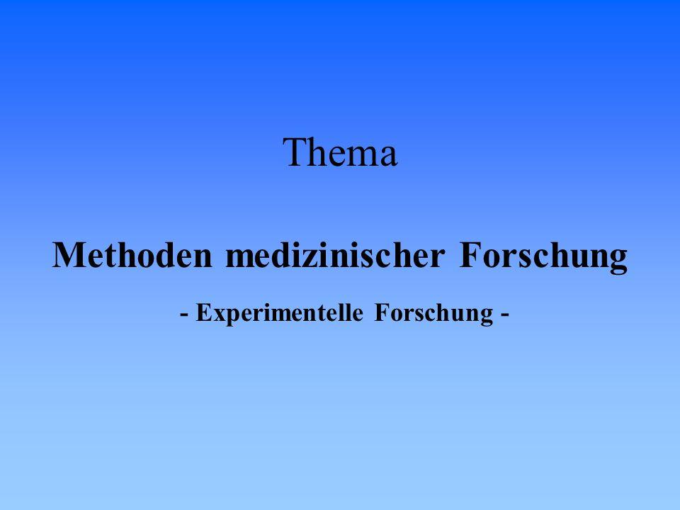 Thema Methoden medizinischer Forschung - Experimentelle Forschung -