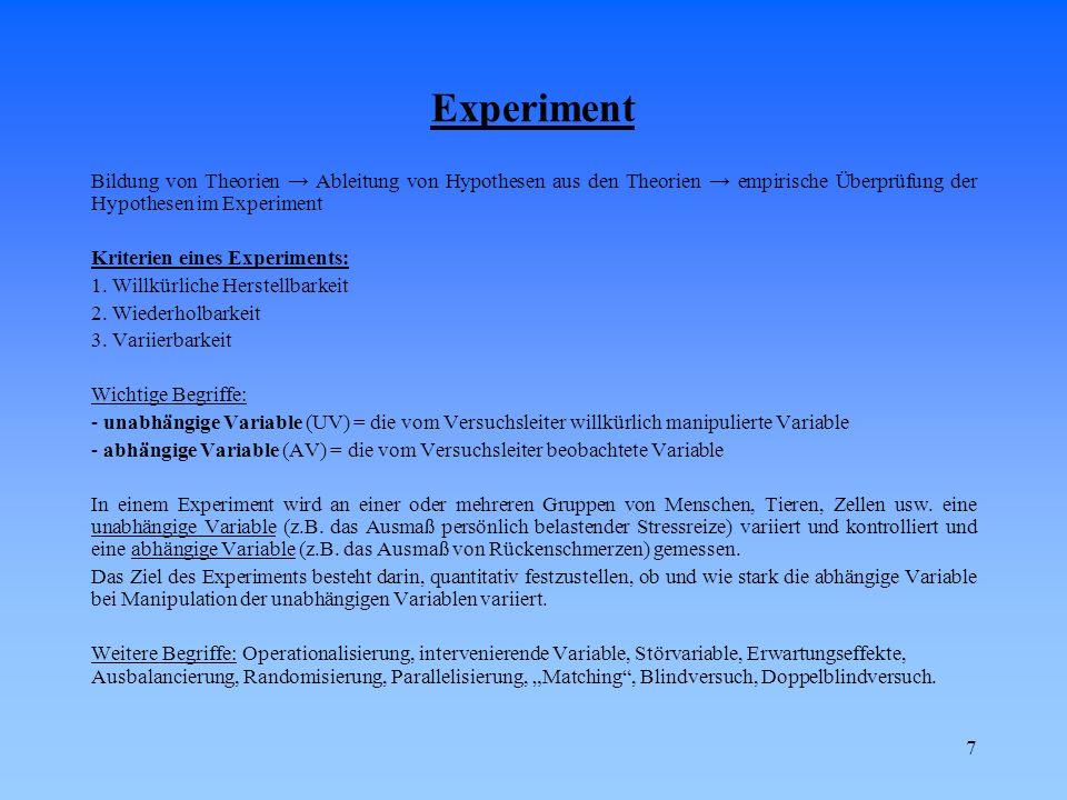 7 Experiment Bildung von Theorien → Ableitung von Hypothesen aus den Theorien → empirische Überprüfung der Hypothesen im Experiment Kriterien eines Experiments: 1.