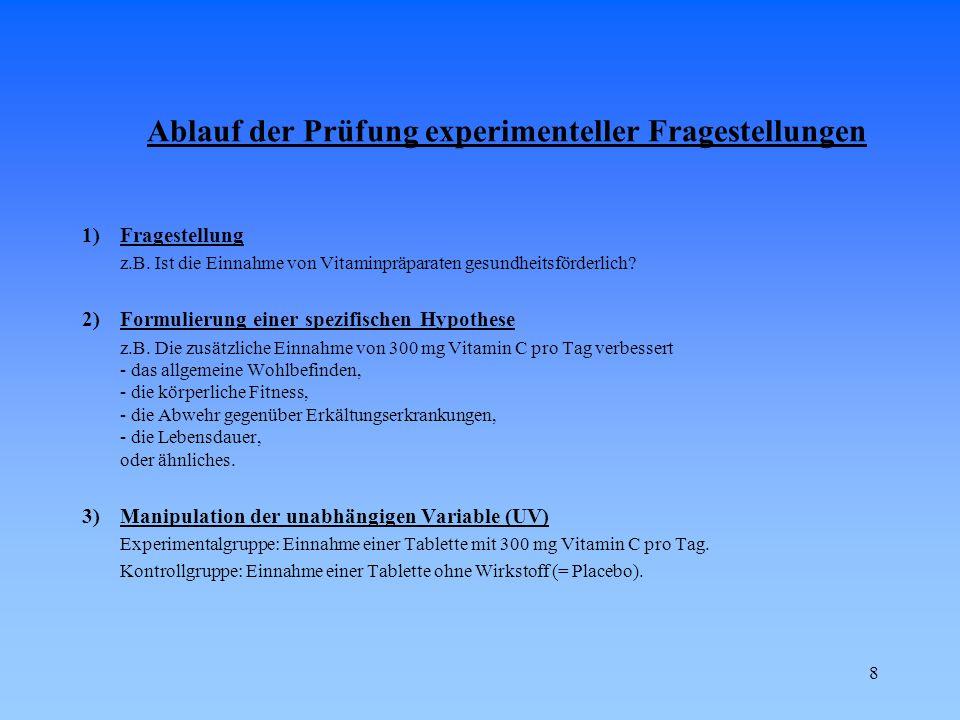 8 Ablauf der Prüfung experimenteller Fragestellungen 1)Fragestellung z.B.