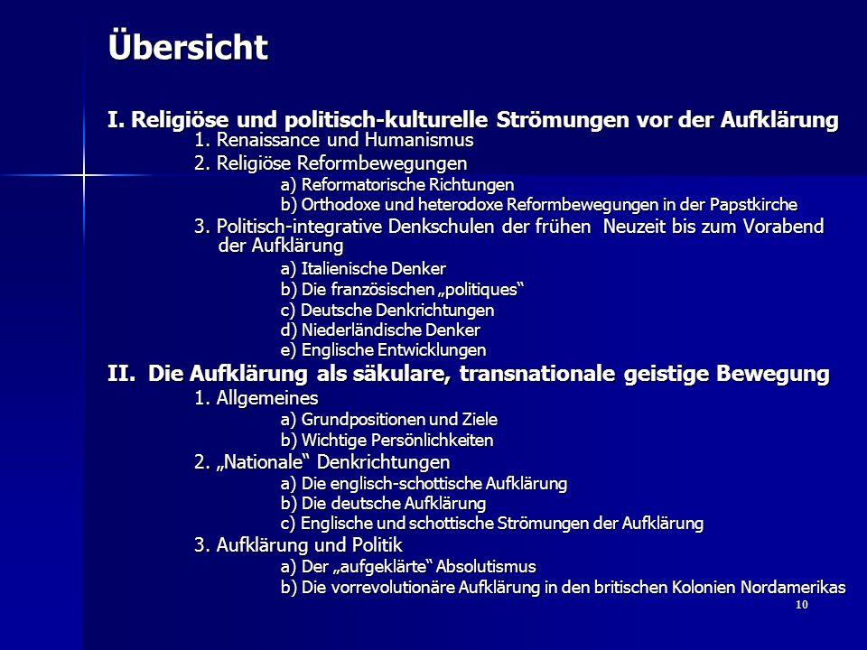 10 Übersicht I. Religiöse und politisch-kulturelle Strömungen vor der Aufklärung 1. Renaissance und Humanismus 2. Religiöse Reformbewegungen a) Reform