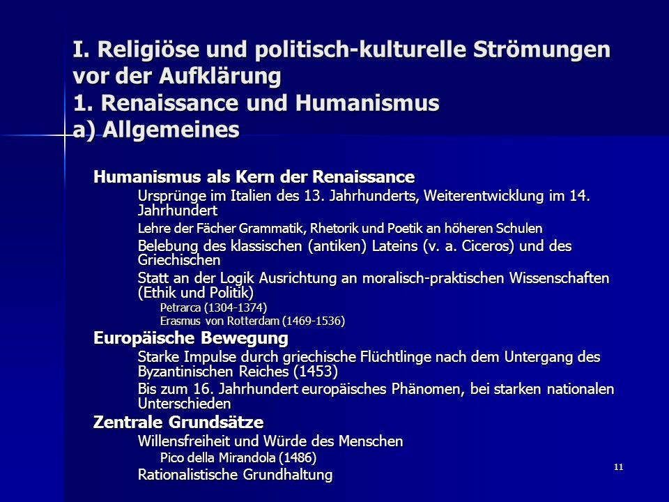 11 I. Religiöse und politisch-kulturelle Strömungen vor der Aufklärung 1. Renaissance und Humanismus a) Allgemeines Humanismus als Kern der Renaissanc