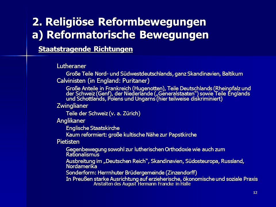 12 2. Religiöse Reformbewegungen a) Reformatorische Bewegungen Staatstragende Richtungen Lutheraner Große Teile Nord- und Südwestdeutschlands, ganz Sk