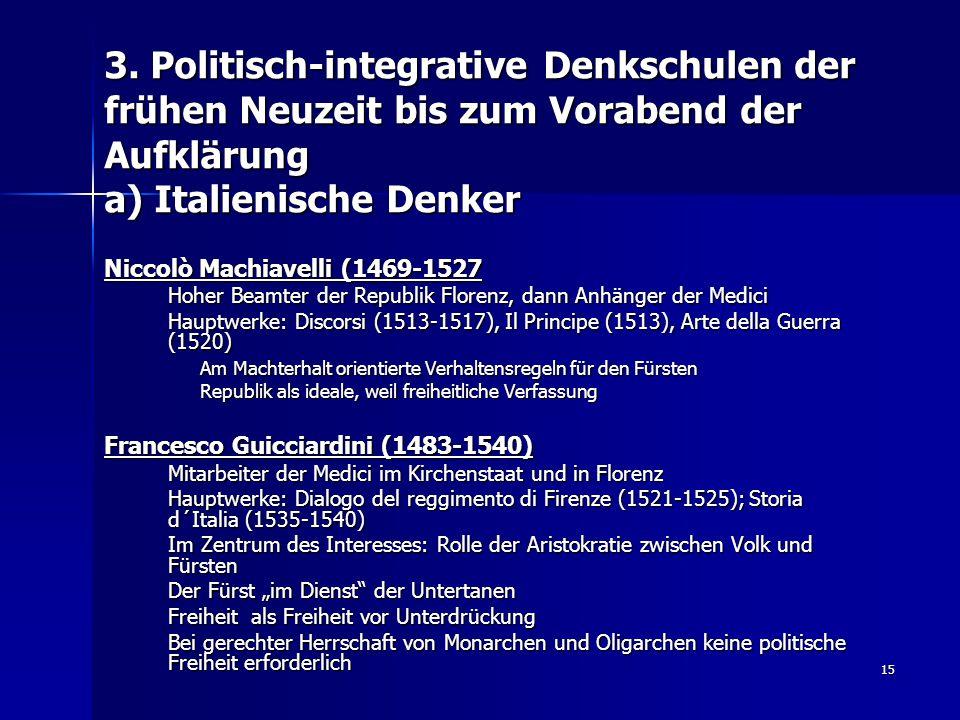 15 3. Politisch-integrative Denkschulen der frühen Neuzeit bis zum Vorabend der Aufklärung a) Italienische Denker Niccolò Machiavelli (1469-1527 Hoher
